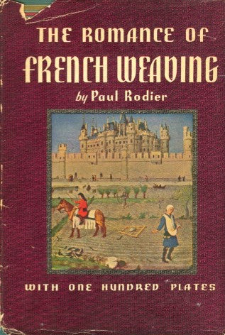 The Romance of French Weaving.  By Paul Rodier.  [1936].