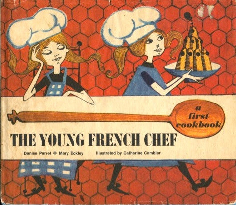 The Young French Chef.  By Denise Perret & Mary Eckley. [1969].