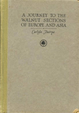 A Journey to the Walnut Sections of Europe and Asia.  By Carlyle Thorpe.  [1923].