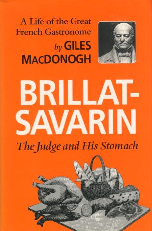 Brillat-Savarin, The Judge and His Stomach.  By Gile MacDonogh.  [1982].
