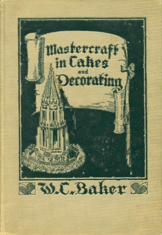 Mastercraft in Cakes and Decorating.  By W. C. Baker.  [1925].