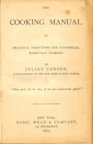 The Cooking Manual.  By Juliet Corson.  [1877].