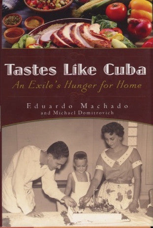 Tastes Like Cuba, A Exile's Hunger for Home.  By Eduardo Machado.  [2007].