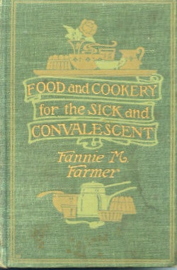 Food and Cookery for the Sick & Convalescent.  By Fannie M. Farmer.  [1911].