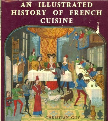 An Illustrated History of French Cuisine.  By Christian Guy.  [1962].