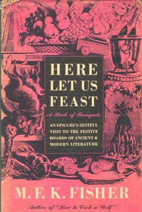 (MFK Fisher)  Here Let Us Feast.  [1946].