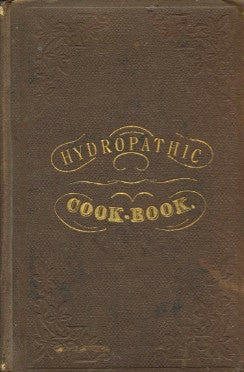 The New Hydropathic Cookbook.  Trall, R. T.  [1873].
