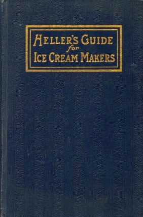 Heller's Guide for Ice Cream Makers.  [1918].