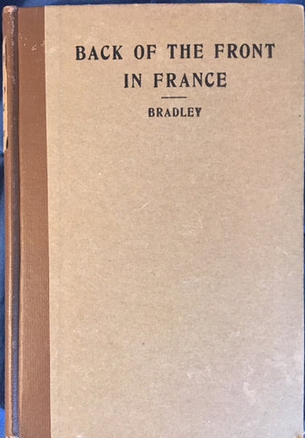 Back of The Front in France. By Amy Bradley. [1918].