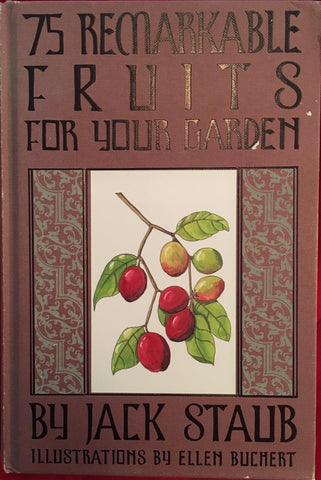 (Signed) 75 Remarkable Fruits for Your Garden. By Jack Staub. [2007].