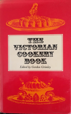 The Victorian Cookery Book. Ed. by Gordon Grimley. [1973].