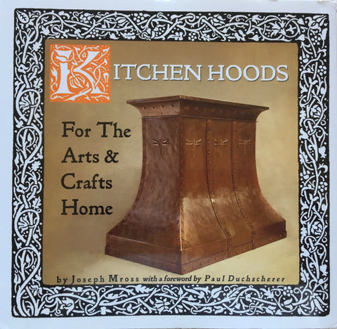 Kitchen Hoods for the Arts & Crafts Home.  By Joseph Mross.  [2009].