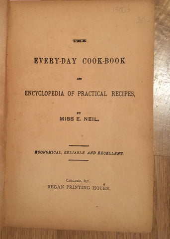Every-Day Cook-Book and Encyclopedia of Practical Recipes. By Miss E[dna]. Neill. [ca. 1890.].