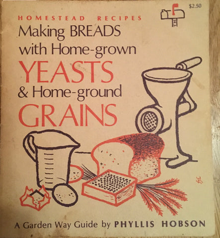 Making Breads with Home-grown Yeast & Home-ground Grains. By Phyllis Hobson. [1974].