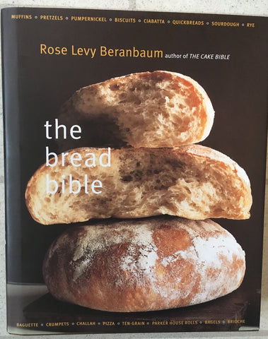 The Bread Bible. By Rose Levy Beranbaum. [2003].