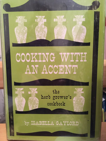 Cooking with An Accent. The Herb Grower's Cookbook. By Isabella Gaylord. [1963].