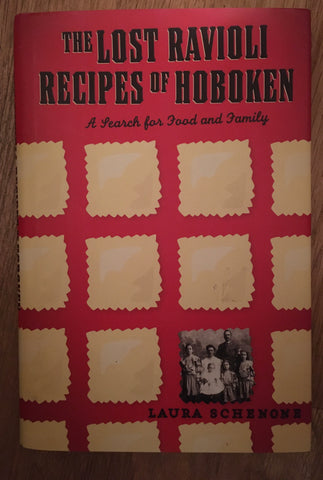 The Lost Ravioli Recipes of Hoboken. By Laura Schenone. [2008].