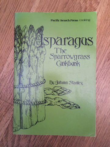 Asparagus, The Sparrowgrass Cookbook. By Autumn Stanley. [1977].