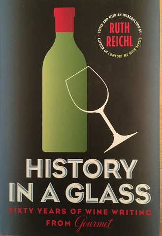 (Signed) History in a Glass: Sixty Years of Wine Writing from Gourmet. Ruth Reichl, Editor. [2008].