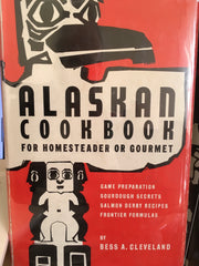 Alaskan Cookbook for Homesteader of Gourmet. By Bess Cleveland. [1960].