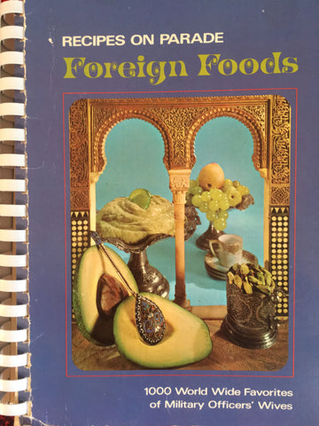 Foreign Foods. 1,000 world wide favorites of military officers' wives. [1970].