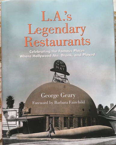 L. A.'s Legendary Restaurants. By George Geary. [2016].