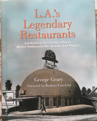 L. A.'s Legendary Restaurants. Celebrating the Famous Places Where Hollywood Ate, Drank and Played. By George Geary. 2016