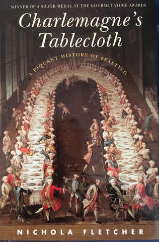 Charlemagne's Tablecloth, A Piquant History of Feasting. By Nichola Fletcher. [2005].