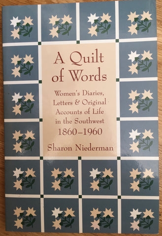 A Quilt of Words. Women's Diaries, Letters & Original Accounts of Life in the Southwest 1860-1960. By Sharon Niederman. [1988].