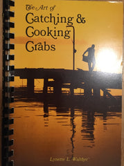 The Art of Catching and Cooking Crabs. By Lynette L. Walther. [1983].