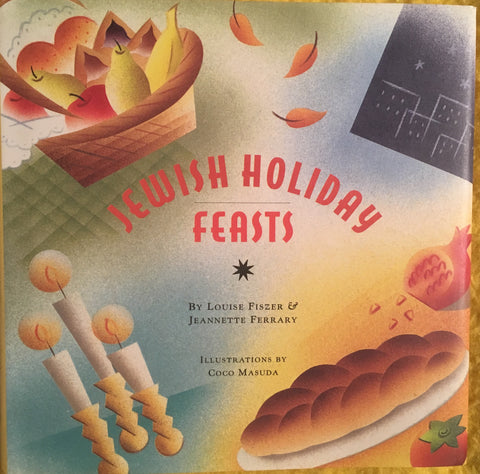 Jewish Holiday Feasts. By Louise Fiszer & Jeannette Ferrary.