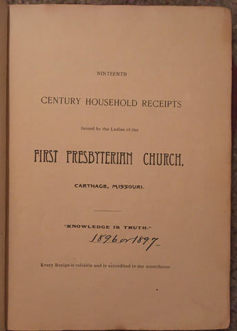 Nineteenth Century Household Receipts. By The Ladies of the First Presbyterian Church. [1896].