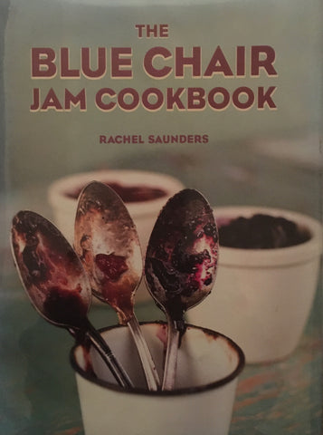 The Blue Chair Jam Cookbook. By Rachel Saunders. [2010].