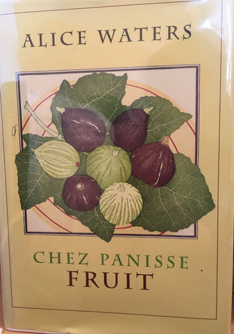 Chez Panisse Fruit. By Alice Waters. [2002].