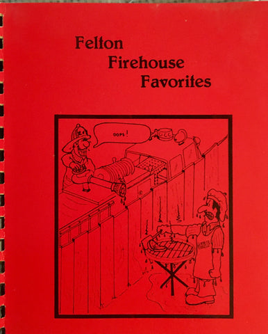 (Felton, CA) Felton Firehouse Favorites. Compiled by Ladies Auxiliary, 1984.