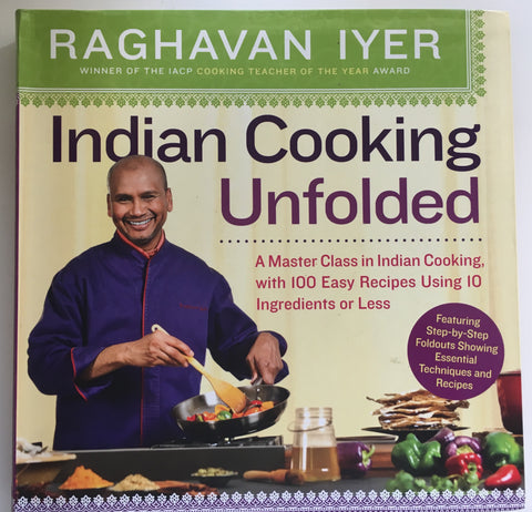 Indian Cooking Unfolded. Raghavan Iyer. [2013].