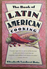 The Book of Latin American Cooking. By Elizabeth Lambert Ortiz. [1994].