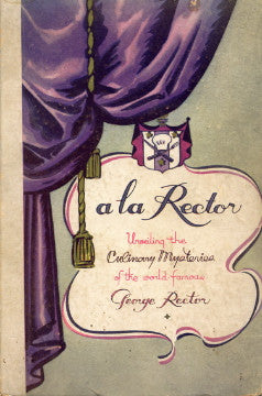 Inscribed!  a la Rector, Unveiling the Culinary Mysteries of the World Famous George Rector.  [1933]