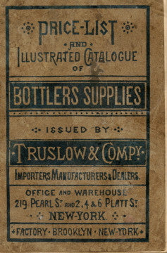 Price-List and Illustrated Catalogue of Bottlers Supplies. [ca. 1880]