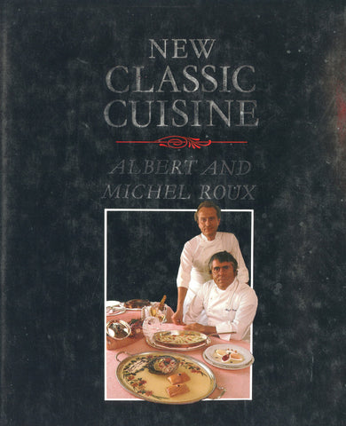 Inscribed!  New Classic Cuisine. By Albert and Michel Roux.  [1984]