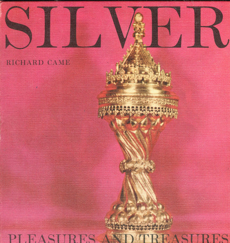 (Silver)  Silver:  Pleasures and Treasures.  By Richard Came.  [1961].