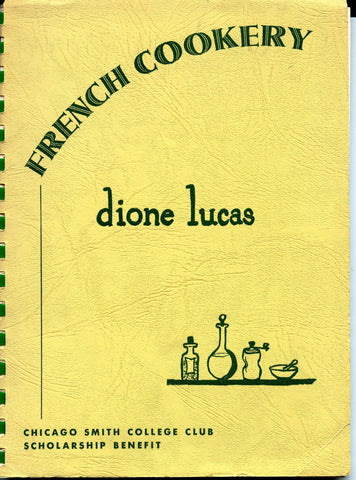 French Cookery.  Dione Lucas.  [1953].