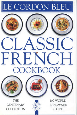 Le Cordon Bleu Classic French Cookbook, The Centenary Collection.  [1994].