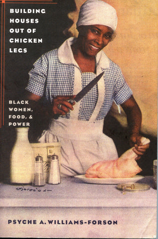 Building Houses Out of Chicken Legs: Black Women, Food, & Power.  {2006].