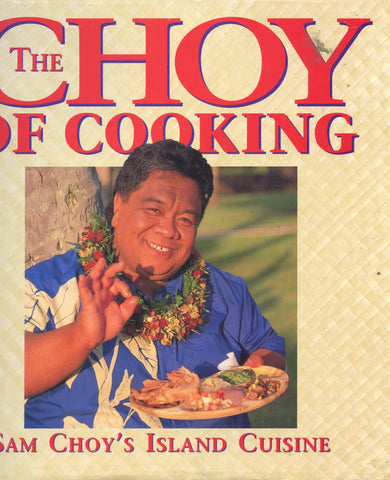 (Inscribed)  (Hawaii)  The Choy of Cooking, Sam Choy's Island Cuisine.  [1996].