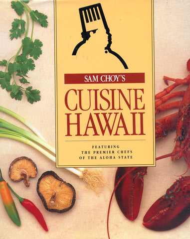 (Inscribed!)  Sam Choy's Cuisine Hawaii, featuring the premier chefs of the aloha state.  [1990].