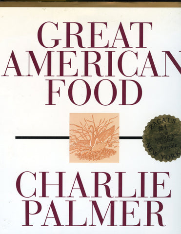 (Signed!)  Great American Food.  By Charlie Palmer, with Judith Choate.  [1996].