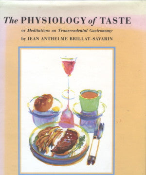 (Fisher, M.F.K.)  Physiology of Taste.  By Jean A. Brillat-Savarin.  Trans. by M.F.K. Fisher.  [1984].