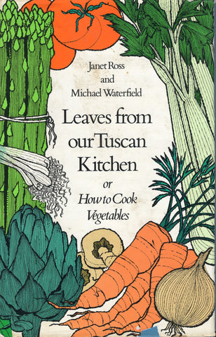 Leaves From Our Tuscan Kitchen or How to Cook Vegetables.  By Janet Ross & Michael Waterfield.  [1974].