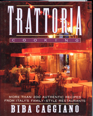 (Italian)  Trattoria Cooking, More Than 200 Authentic Recipes from Italy's Family-style Restaurants.  By Biba Caggiano.  [1992].